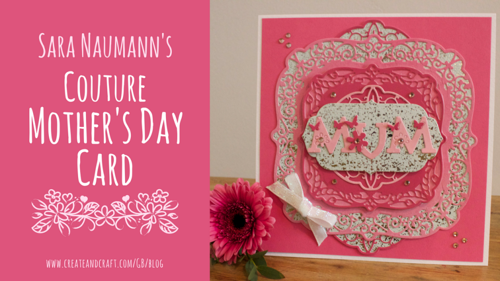 WOW Her This Mother's Day With Sara Naumann's Show-Stopping Card! – Create & Craft Blog
